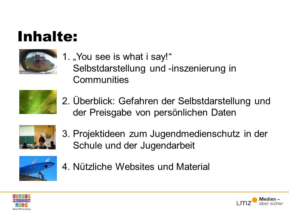 "Inhalte: ""You see is what i say! Selbstdarstellung und -inszenierung in Communities."