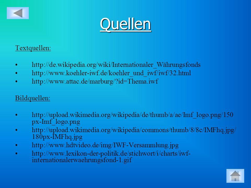 Quellen Textquellen: http://de.wikipedia.org/wiki/Internationaler_Währungsfonds. http://www.koehler-iwf.de/koehler_und_iwf/iwf/32.html.