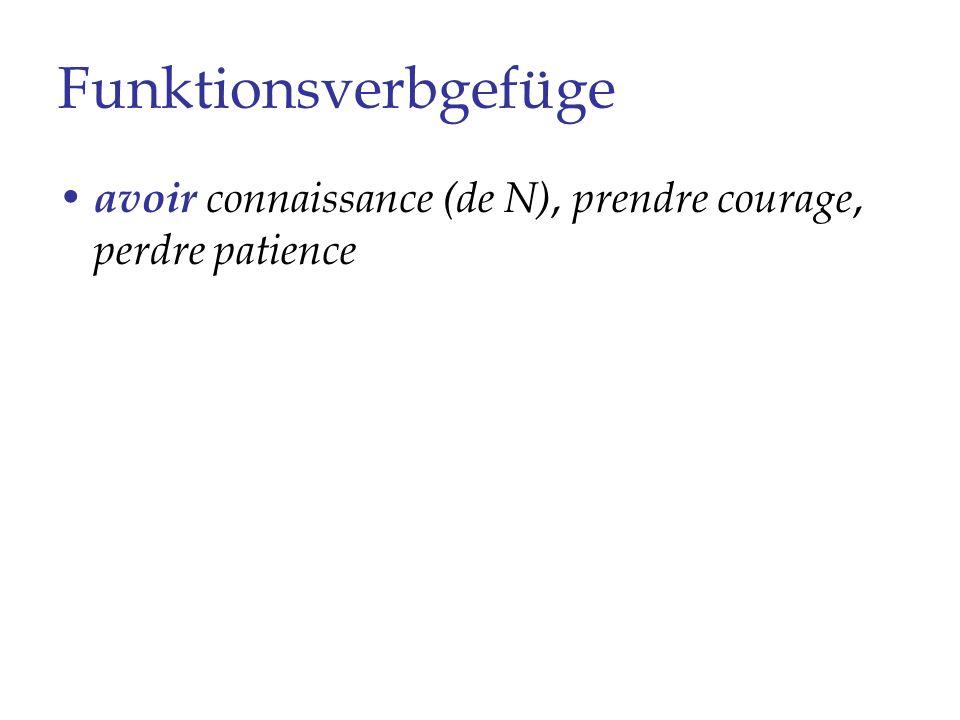 Funktionsverbgefüge avoir connaissance (de N), prendre courage, perdre patience