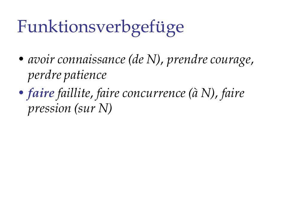 Funktionsverbgefüge avoir connaissance (de N), prendre courage, perdre patience.