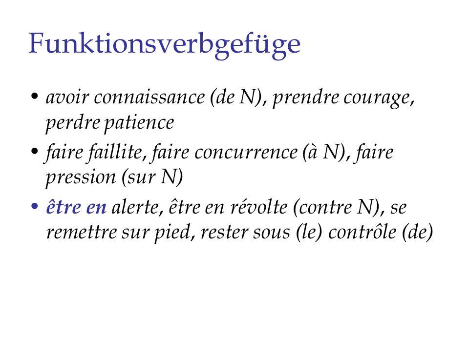 Funktionsverbgefüge avoir connaissance (de N), prendre courage, perdre patience. faire faillite, faire concurrence (à N), faire pression (sur N)