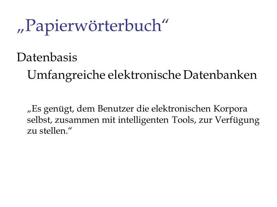 """Papierwörterbuch Datenbasis Umfangreiche elektronische Datenbanken"