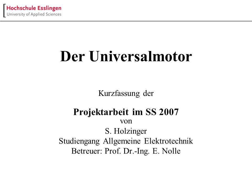 Der Universalmotor Kurzfassung der Projektarbeit im SS 2007 von