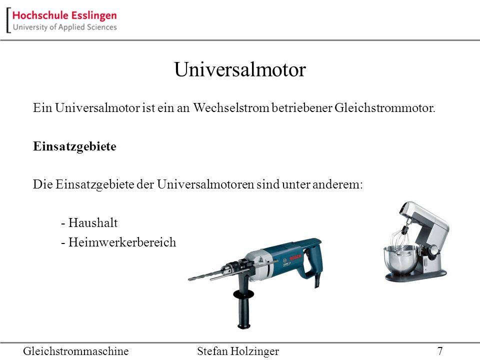 Universalmotor Ein Universalmotor ist ein an Wechselstrom betriebener Gleichstrommotor. Einsatzgebiete.