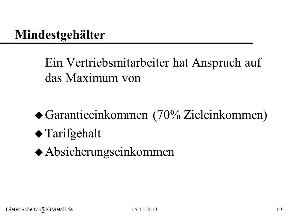 Mindestgehälter Ein Vertriebsmitarbeiter hat Anspruch auf das Maximum von. Garantieeinkommen (70% Zieleinkommen)