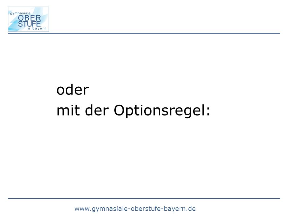 oder mit der Optionsregel:
