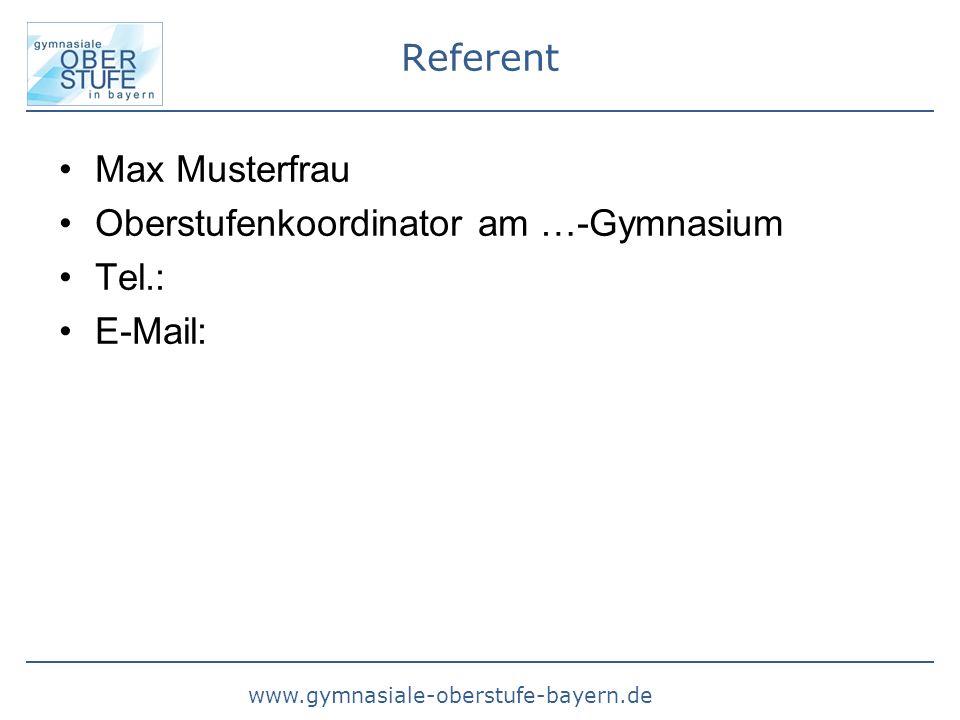 Referent Max Musterfrau Oberstufenkoordinator am …-Gymnasium Tel.: E-Mail: