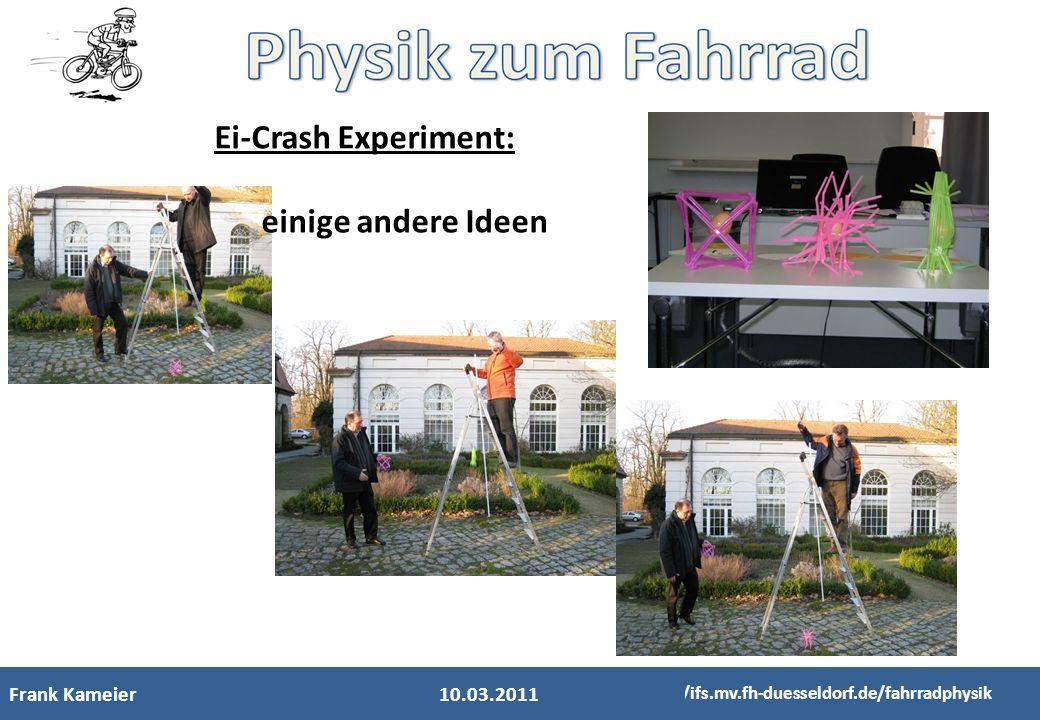 Ei-Crash Experiment: einige andere Ideen Frank Kameier 10.03.2011