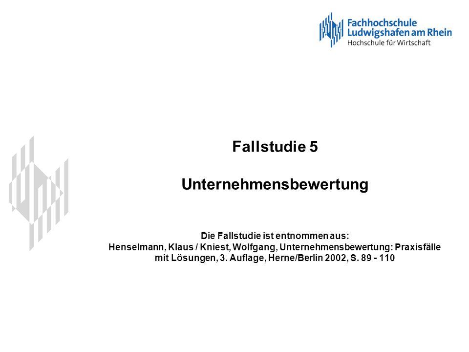Fallstudie 5 Unternehmensbewertung Die Fallstudie ist entnommen aus: Henselmann, Klaus / Kniest, Wolfgang, Unternehmensbewertung: Praxisfälle mit Lösungen, 3.