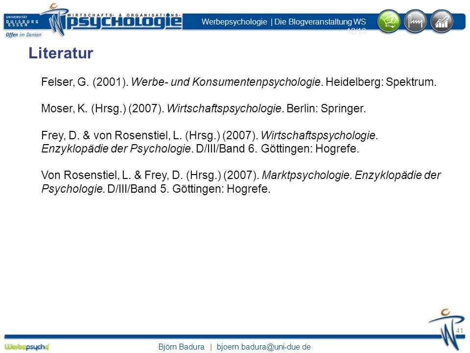 Literatur Felser, G. (2001). Werbe- und Konsumentenpsychologie. Heidelberg: Spektrum.