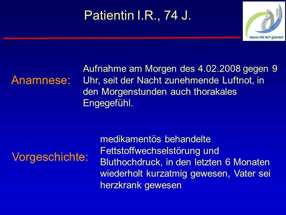 Patientin I.R., 74 J. Anamnese: Vorgeschichte: