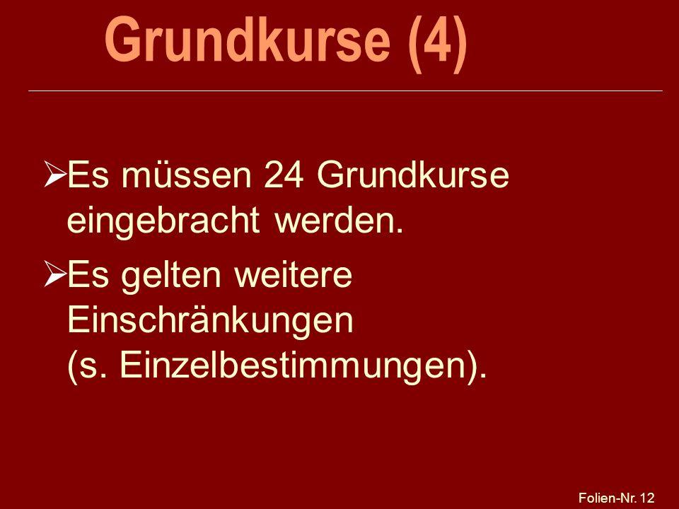 Grundkurse (4) Es müssen 24 Grundkurse eingebracht werden.