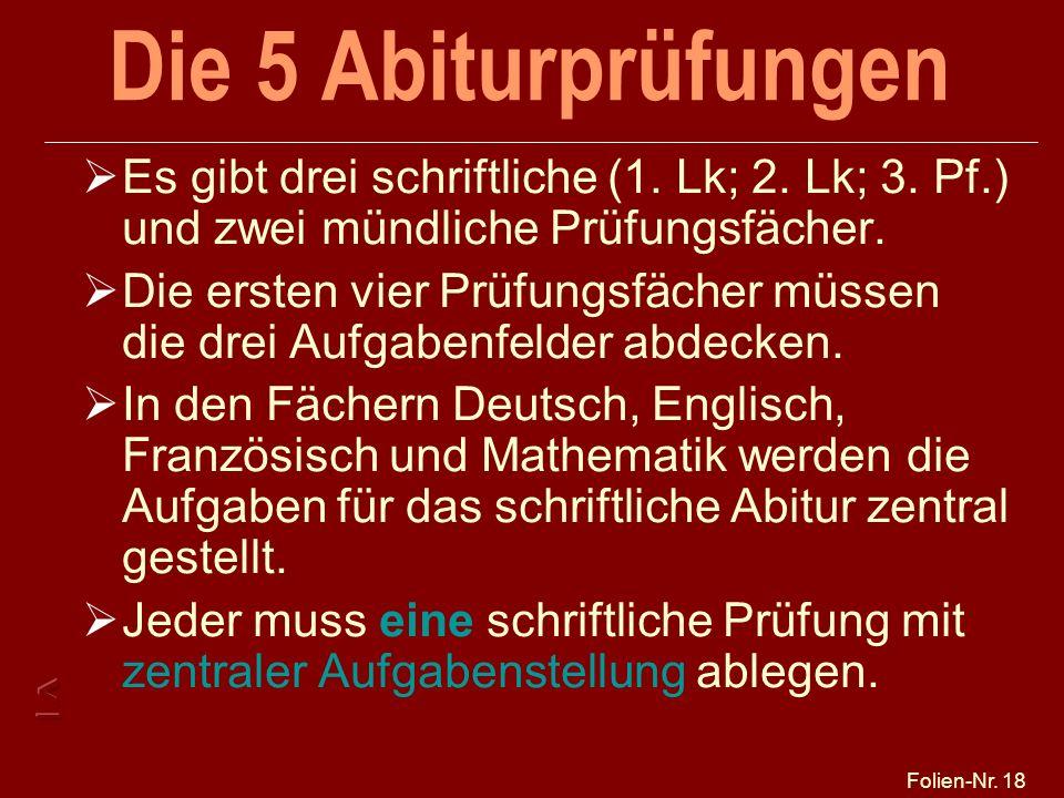 25.03.2017 Die 5 Abiturprüfungen. Es gibt drei schriftliche (1. Lk; 2. Lk; 3. Pf.) und zwei mündliche Prüfungsfächer.