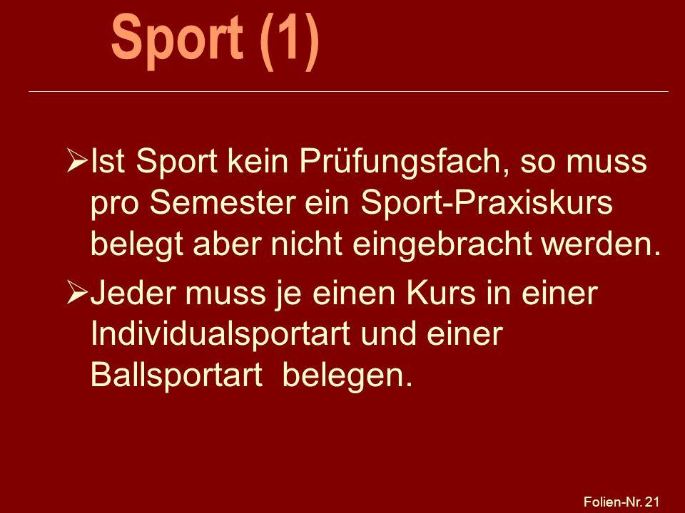 Sport (1) 25.03.2017. Ist Sport kein Prüfungsfach, so muss pro Semester ein Sport-Praxiskurs belegt aber nicht eingebracht werden.