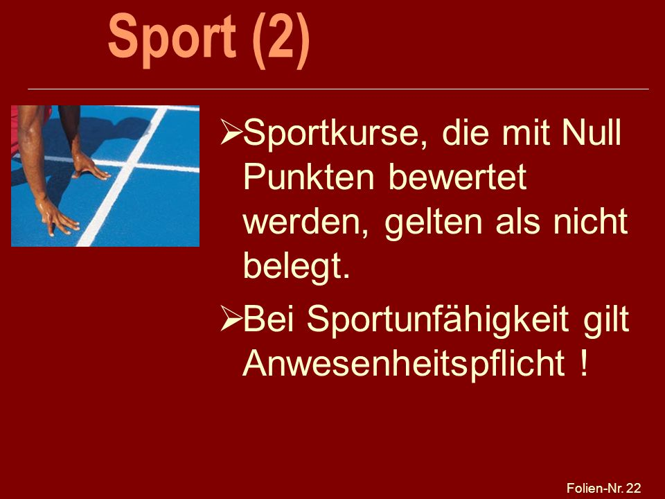 Sport (2) 25.03.2017. Sportkurse, die mit Null Punkten bewertet werden, gelten als nicht belegt. Bei Sportunfähigkeit gilt Anwesenheitspflicht !