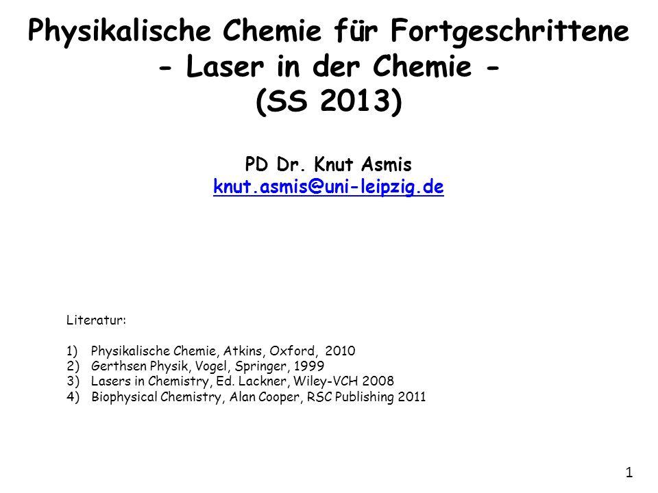 Physikalische Chemie für Fortgeschrittene - Laser in der Chemie - (SS 2013) PD Dr. Knut Asmis knut.asmis@uni-leipzig.de