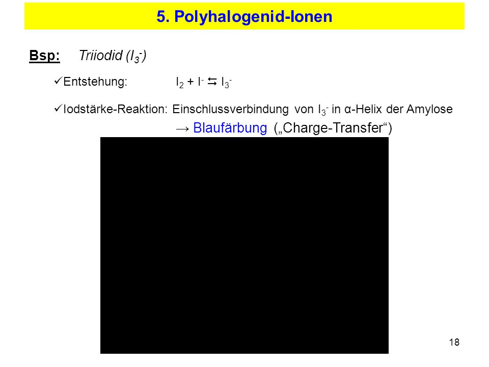 5. Polyhalogenid-Ionen Bsp: Triiodid (I3-)