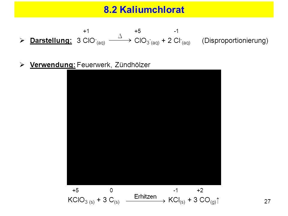 8.2 Kaliumchlorat +1 +5 -1. Darstellung: 3 ClO-(aq) ClO3-(aq) + 2 Cl-(aq) (Disproportionierung)