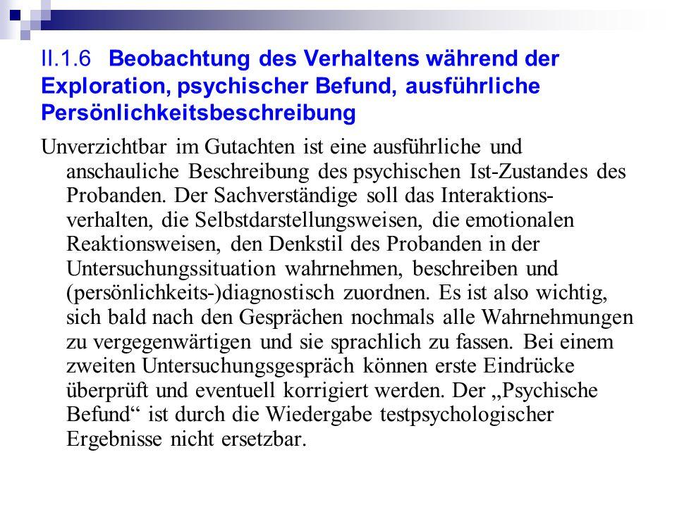 II.1.6 Beobachtung des Verhaltens während der Exploration, psychischer Befund, ausführliche Persönlichkeitsbeschreibung