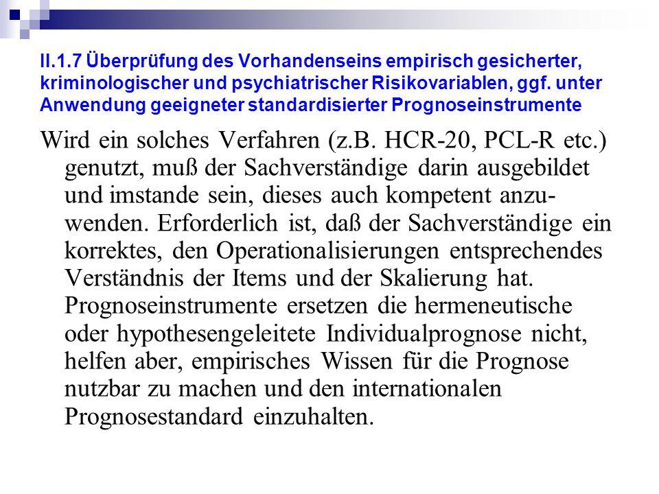 II.1.7 Überprüfung des Vorhandenseins empirisch gesicherter, kriminologischer und psychiatrischer Risikovariablen, ggf. unter Anwendung geeigneter standardisierter Prognoseinstrumente