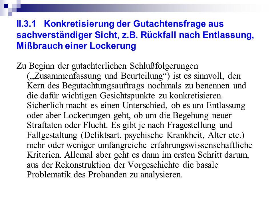 II.3.1 Konkretisierung der Gutachtensfrage aus sachverständiger Sicht, z.B. Rückfall nach Entlassung, Mißbrauch einer Lockerung