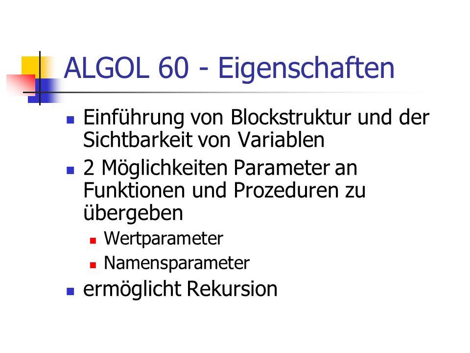 ALGOL 60 - Eigenschaften Einführung von Blockstruktur und der Sichtbarkeit von Variablen.