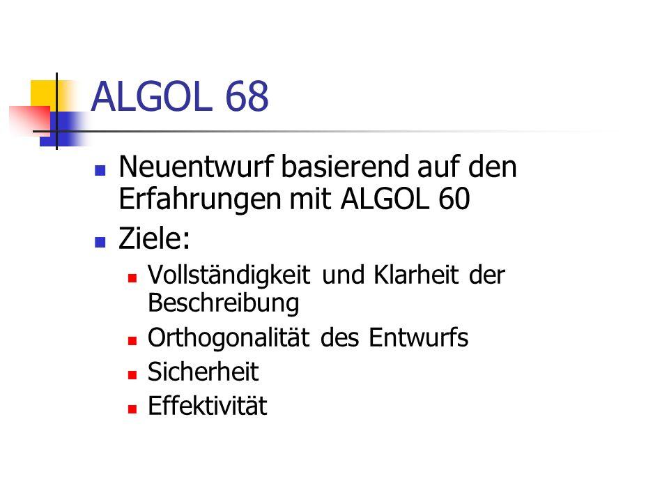 ALGOL 68 Neuentwurf basierend auf den Erfahrungen mit ALGOL 60 Ziele: