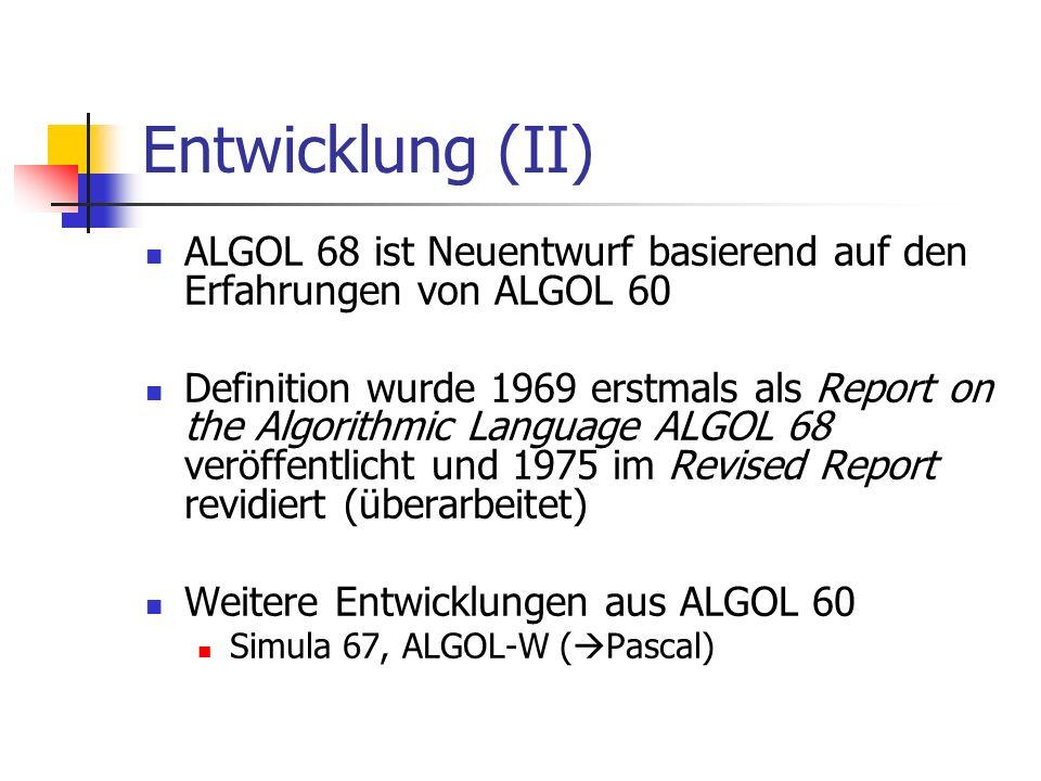Entwicklung (II) ALGOL 68 ist Neuentwurf basierend auf den Erfahrungen von ALGOL 60.