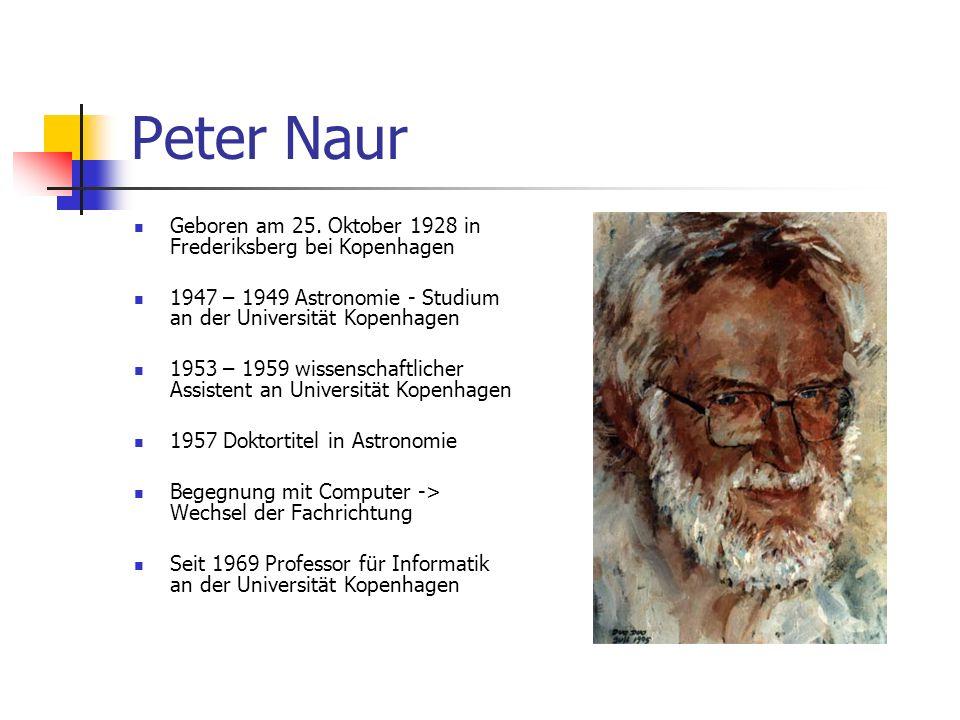Peter Naur Geboren am 25. Oktober 1928 in Frederiksberg bei Kopenhagen