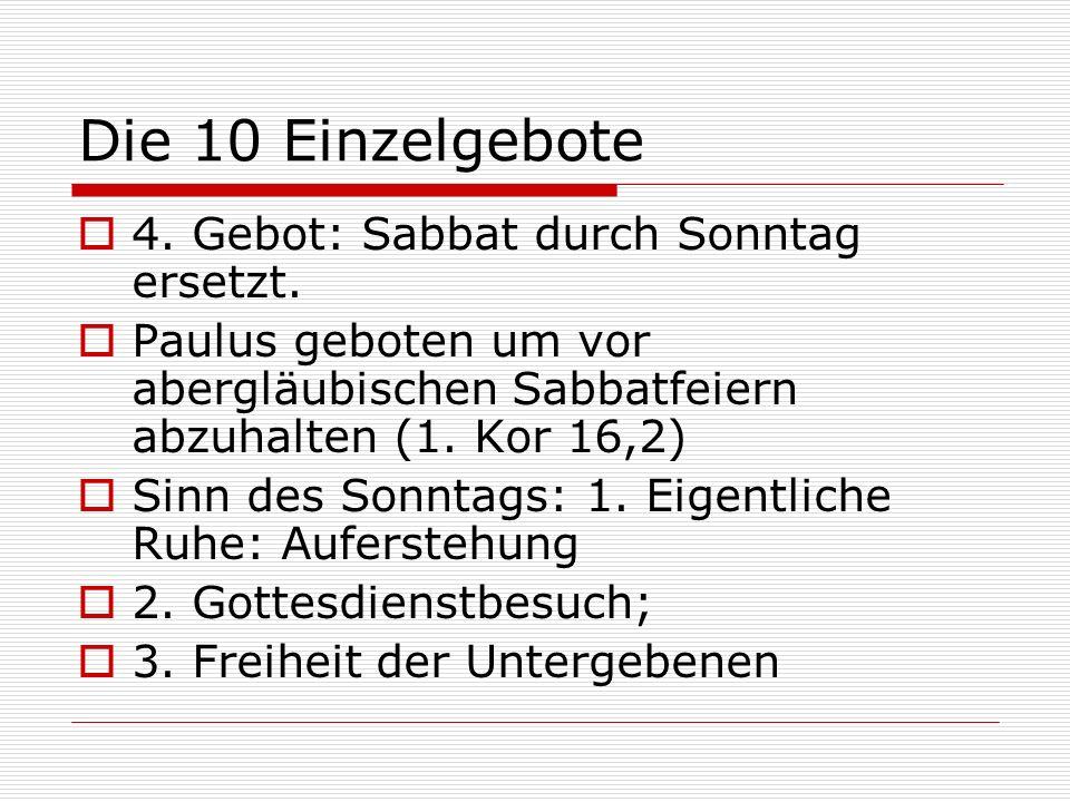 Die 10 Einzelgebote 4. Gebot: Sabbat durch Sonntag ersetzt.