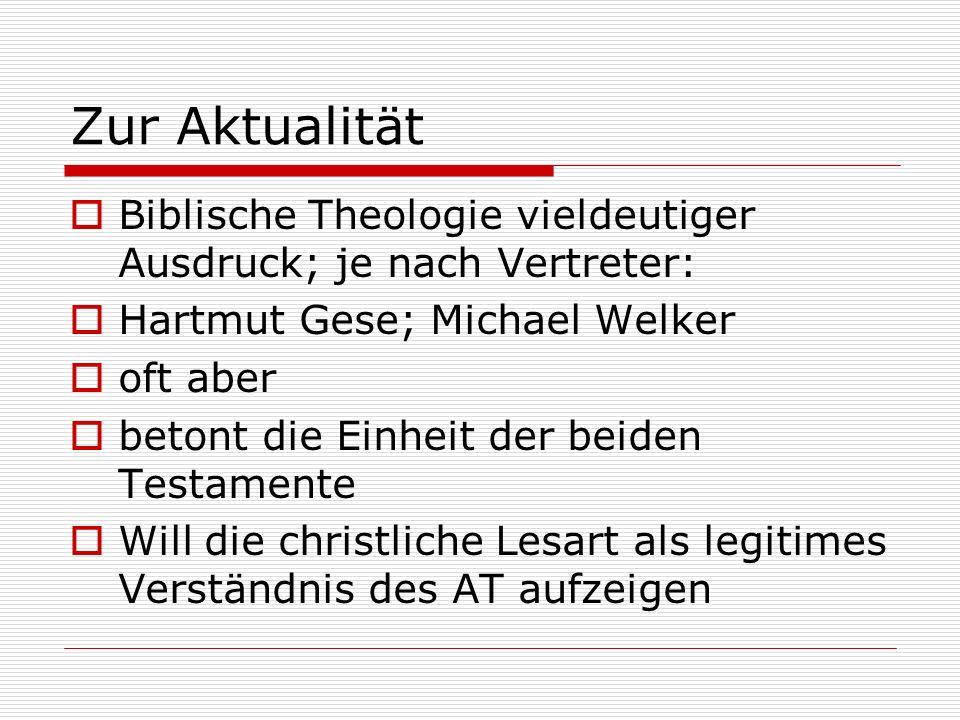 Zur Aktualität Biblische Theologie vieldeutiger Ausdruck; je nach Vertreter: Hartmut Gese; Michael Welker.