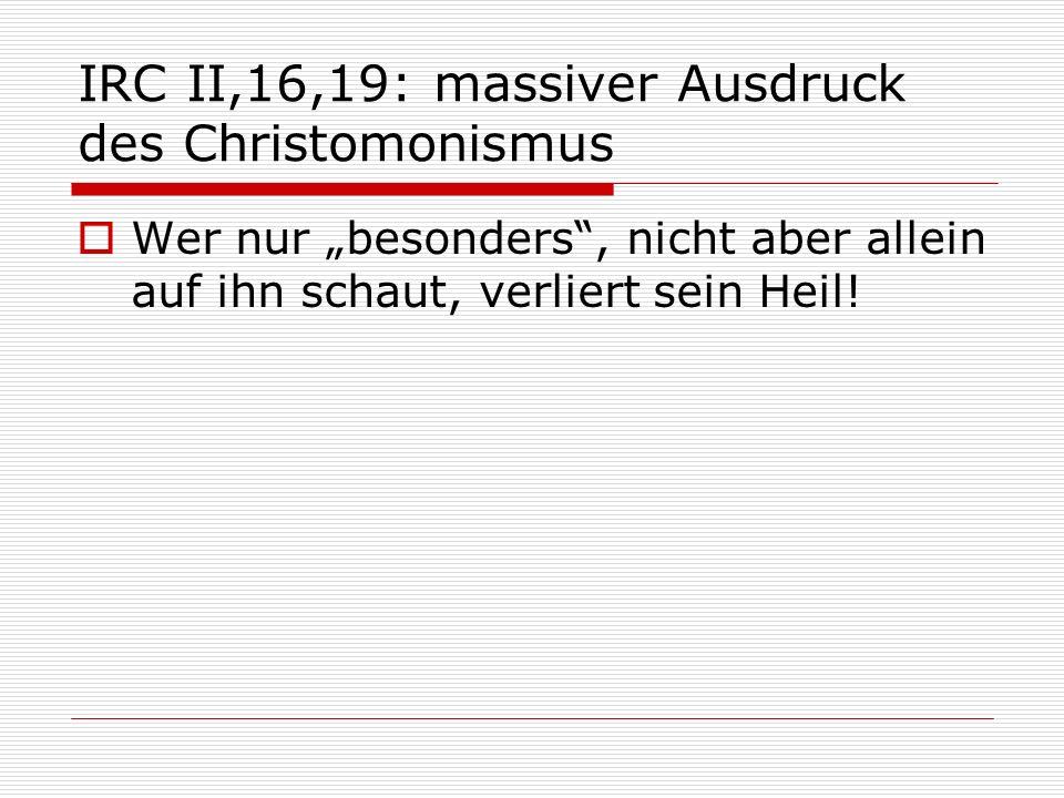 IRC II,16,19: massiver Ausdruck des Christomonismus