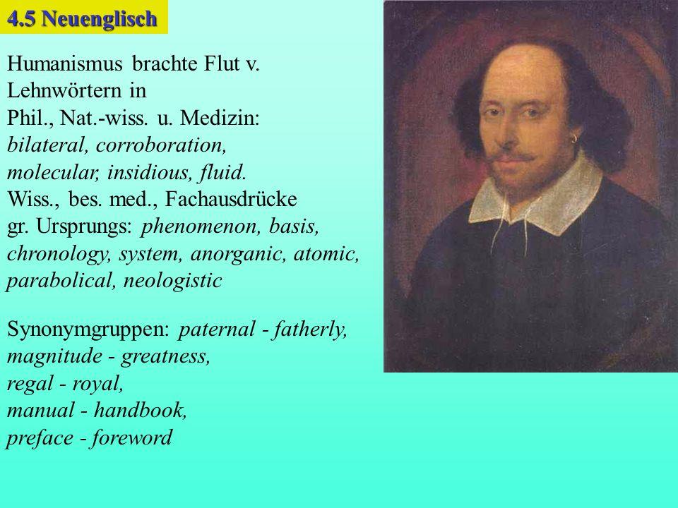 4.5 Neuenglisch Humanismus brachte Flut v. Lehnwörtern in. Phil., Nat.-wiss. u. Medizin: bilateral, corroboration,
