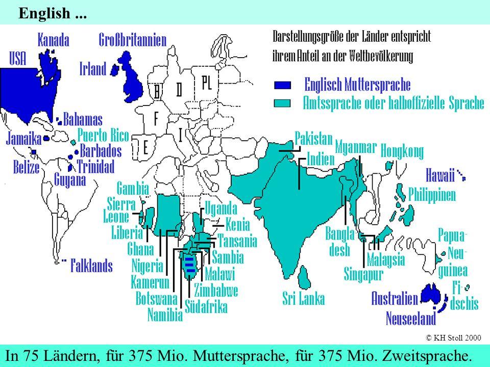 In 75 Ländern, für 375 Mio. Muttersprache, für 375 Mio. Zweitsprache.
