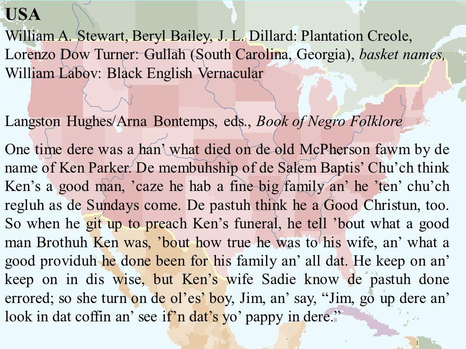 USAWilliam A. Stewart, Beryl Bailey, J. L. Dillard: Plantation Creole, Lorenzo Dow Turner: Gullah (South Carolina, Georgia), basket names,