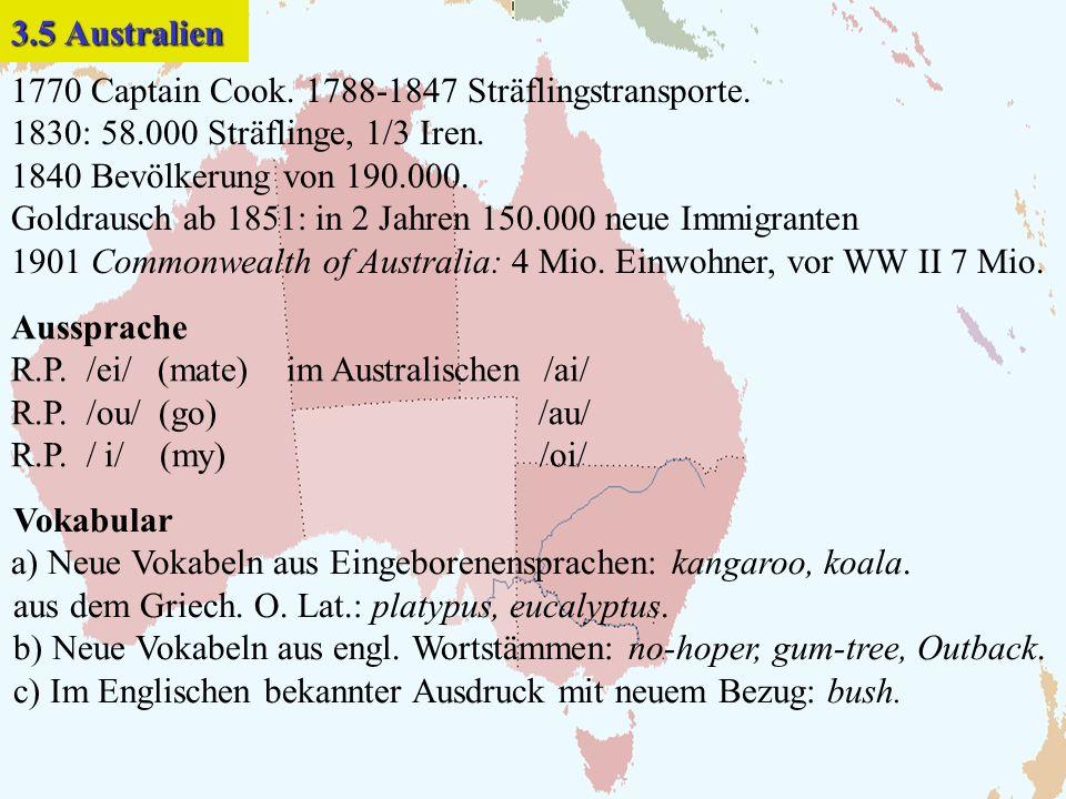 3.5 Australien 1770 Captain Cook. 1788-1847 Sträflingstransporte. 1830: 58.000 Sträflinge, 1/3 Iren.