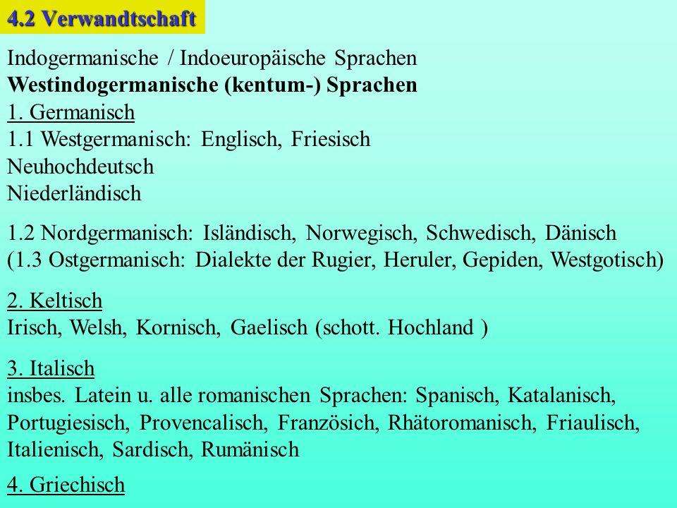 4.2 Verwandtschaft Indogermanische / Indoeuropäische Sprachen. Westindogermanische (kentum-) Sprachen.