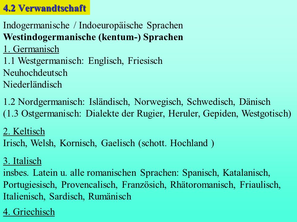 4.2 VerwandtschaftIndogermanische / Indoeuropäische Sprachen. Westindogermanische (kentum-) Sprachen.