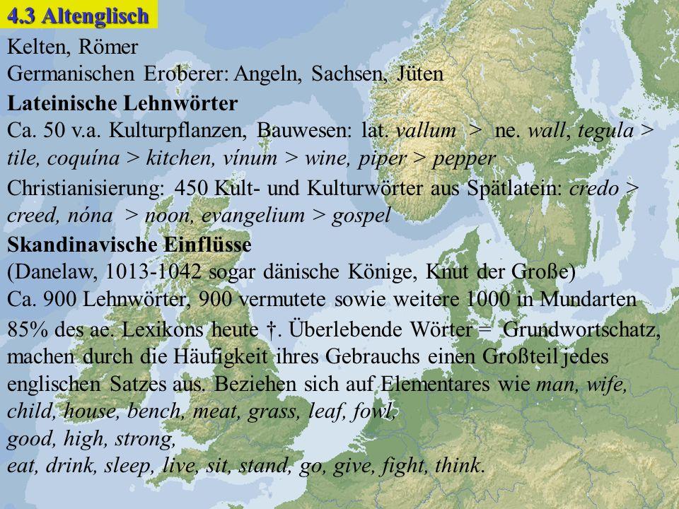 4.3 Altenglisch Kelten, Römer. Germanischen Eroberer: Angeln, Sachsen, Jüten. Lateinische Lehnwörter.