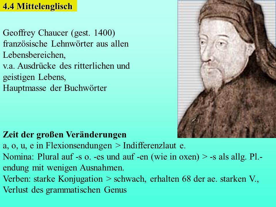 4.4 Mittelenglisch Geoffrey Chaucer (gest. 1400) französische Lehnwörter aus allen. Lebensbereichen,