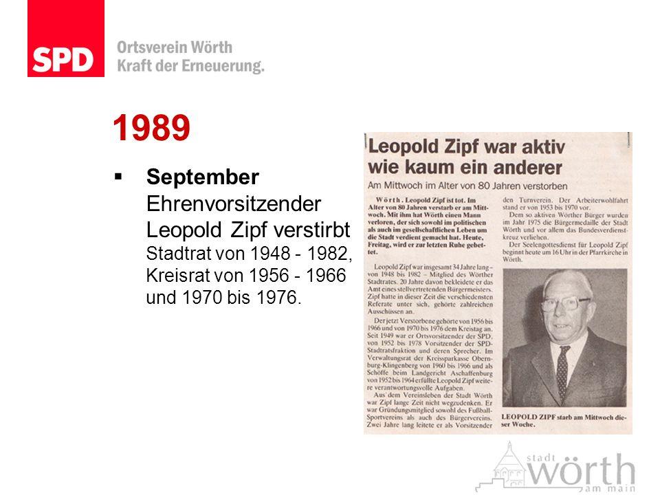 1989September Ehrenvorsitzender Leopold Zipf verstirbt Stadtrat von 1948 - 1982, Kreisrat von 1956 - 1966 und 1970 bis 1976.