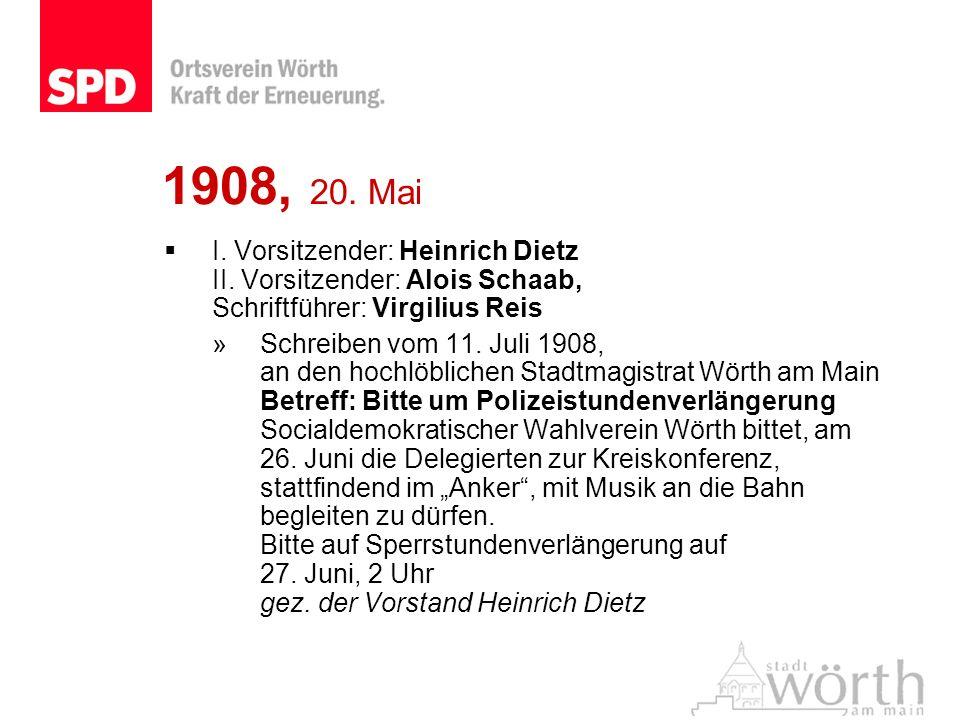1908, 20. Mai I. Vorsitzender: Heinrich Dietz II. Vorsitzender: Alois Schaab, Schriftführer: Virgilius Reis.