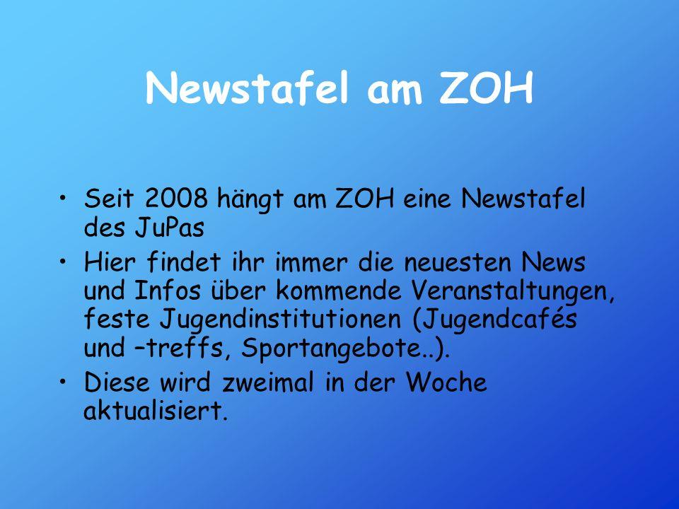 Newstafel am ZOH Seit 2008 hängt am ZOH eine Newstafel des JuPas