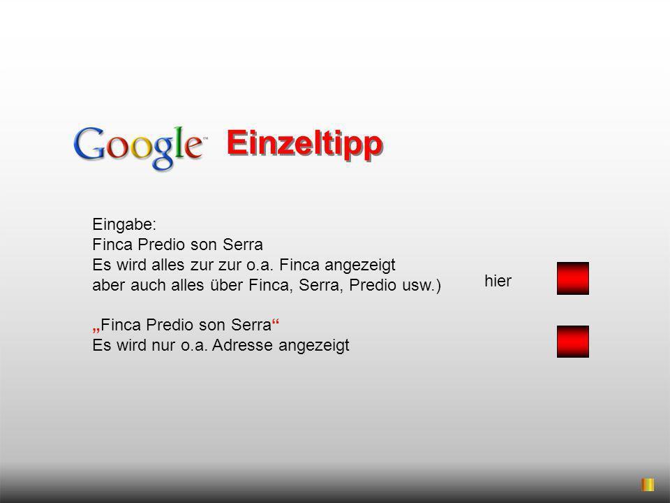 Einzeltipp Eingabe: Finca Predio son Serra Es wird alles zur zur o.a. Finca angezeigt aber auch alles über Finca, Serra, Predio usw.)