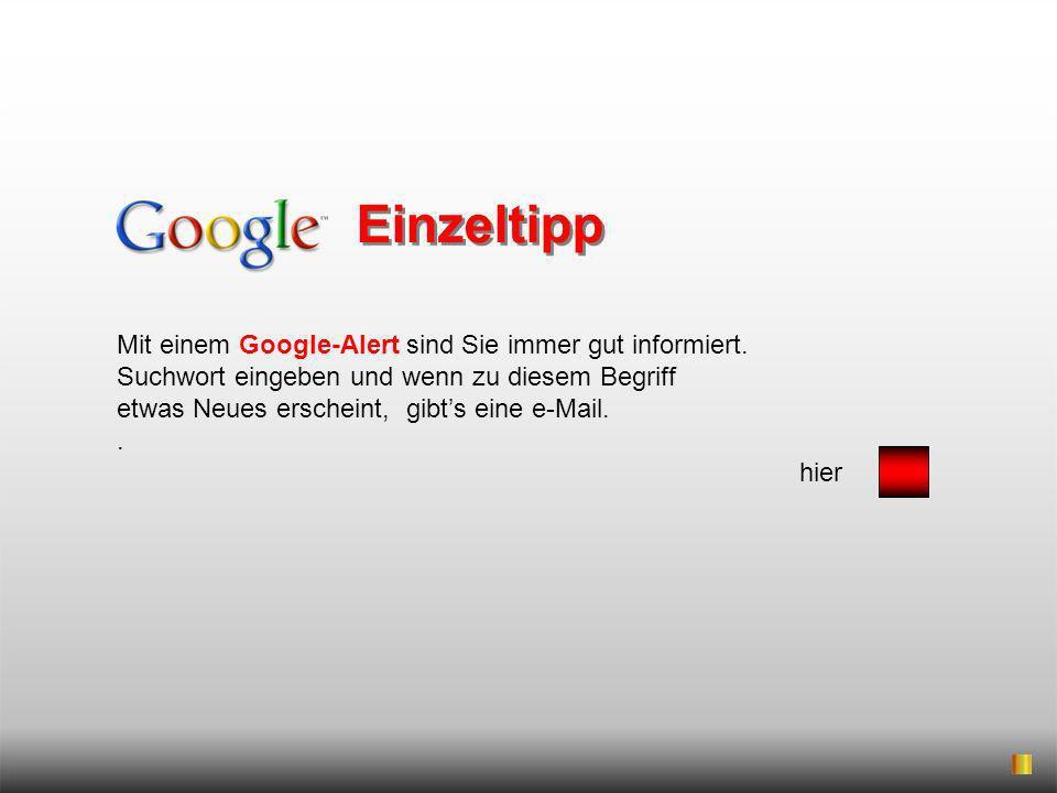 Einzeltipp Mit einem Google-Alert sind Sie immer gut informiert.
