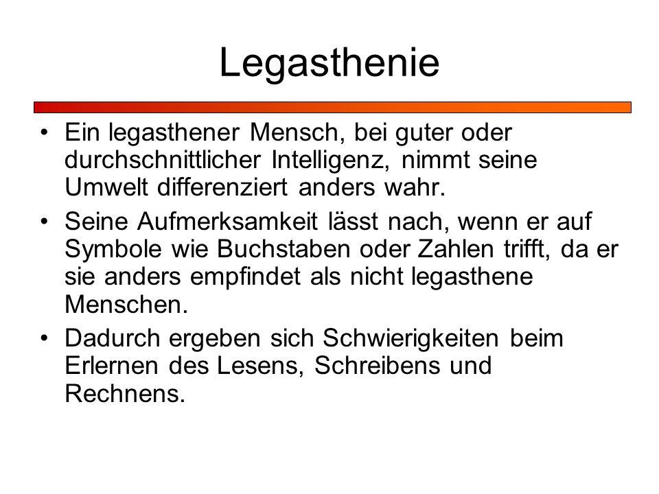 Legasthenie Ein legasthener Mensch, bei guter oder durchschnittlicher Intelligenz, nimmt seine Umwelt differenziert anders wahr.