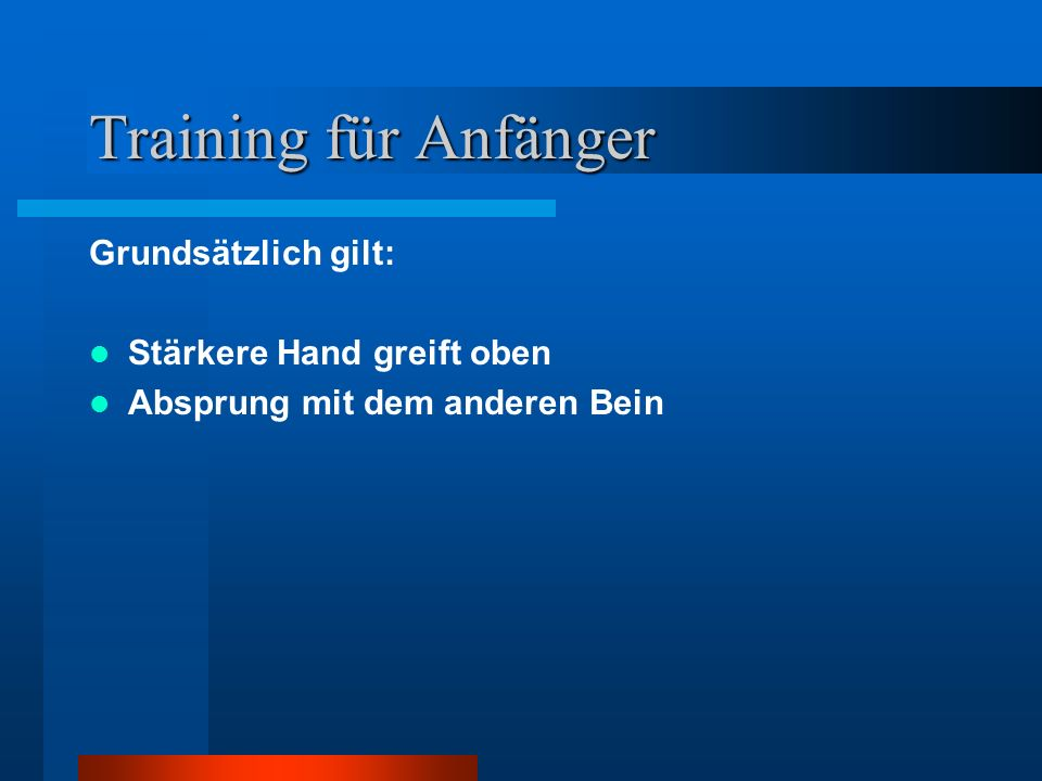 Training für Anfänger Grundsätzlich gilt: Stärkere Hand greift oben