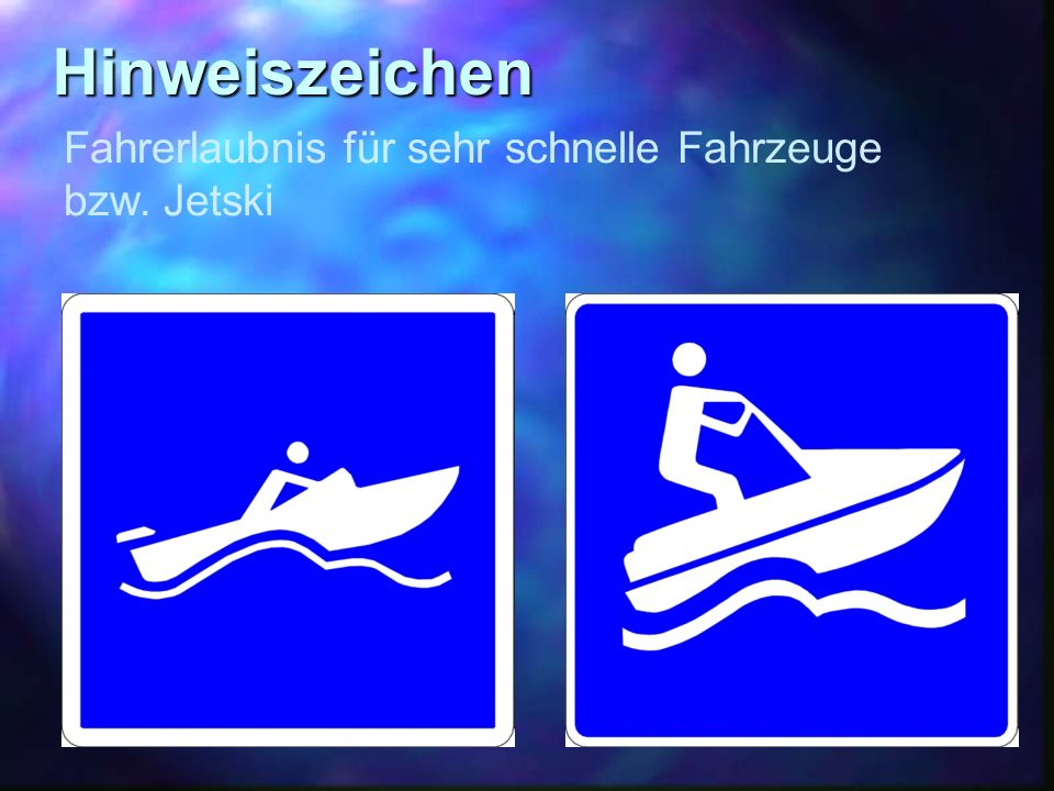 Hinweiszeichen Fahrerlaubnis für sehr schnelle Fahrzeuge bzw. Jetski