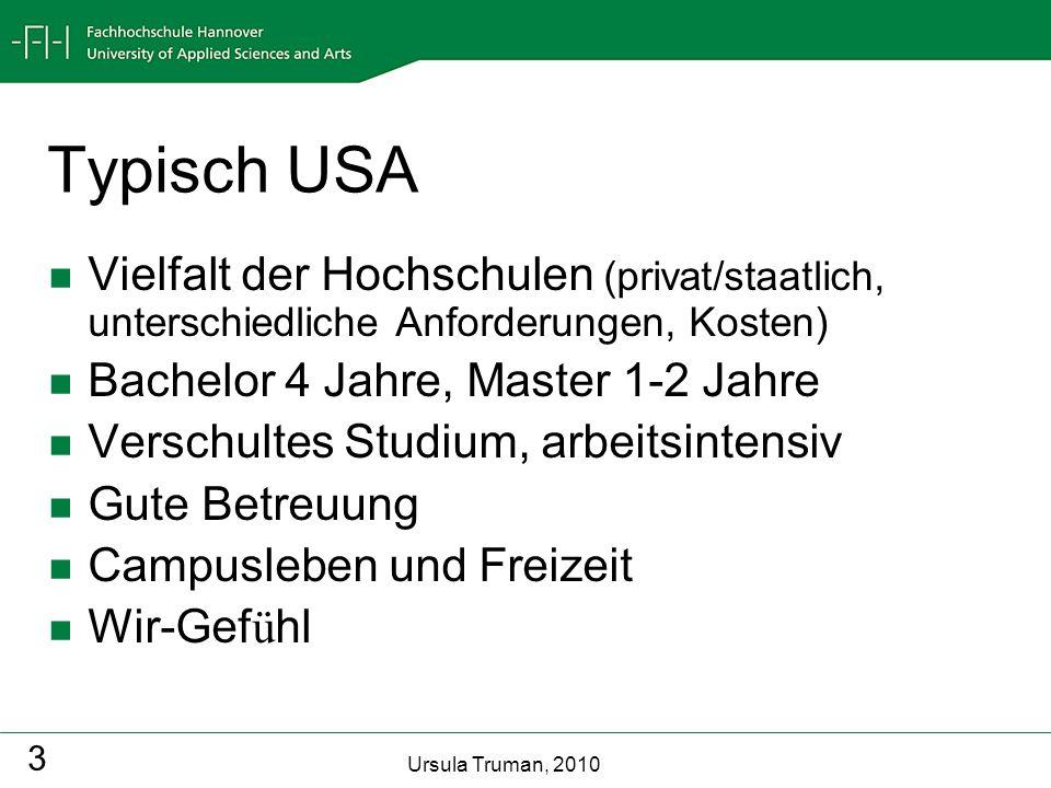 Typisch USAVielfalt der Hochschulen (privat/staatlich, unterschiedliche Anforderungen, Kosten) Bachelor 4 Jahre, Master 1-2 Jahre.