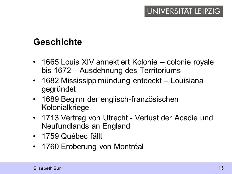 Geschichte 1665 Louis XIV annektiert Kolonie – colonie royale bis 1672 – Ausdehnung des Territoriums.